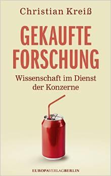 Christian Kreiß - Gekaufte Forschung - Wissenschaft im Dienst der Konzerne