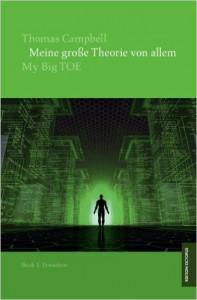 Thomas Campbell - Meine große Theorie von Allem - My Big TOE. Buch 1 Erwachen Broschiert – 5. März 2013